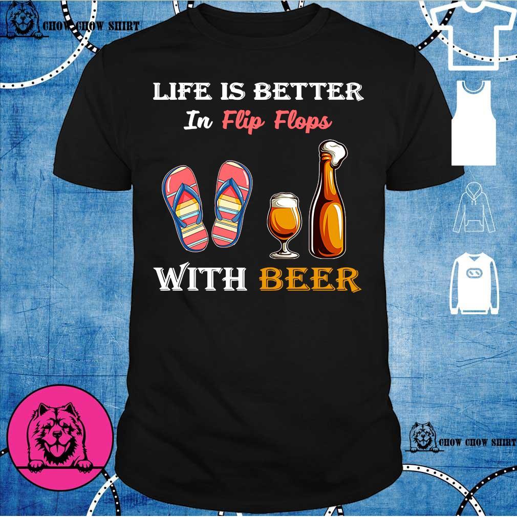 Life is better in flip flops with beer shirt