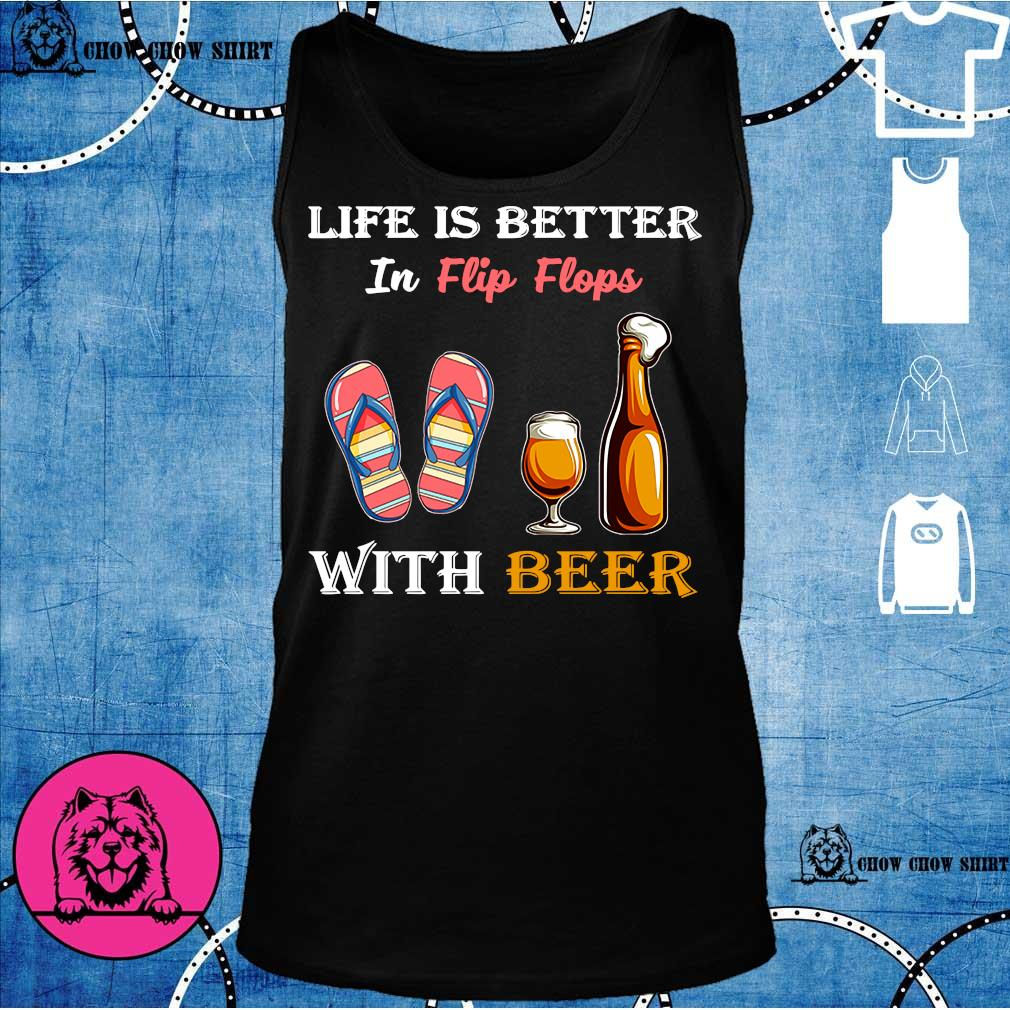 Life is better in flip flops with beer s tank top