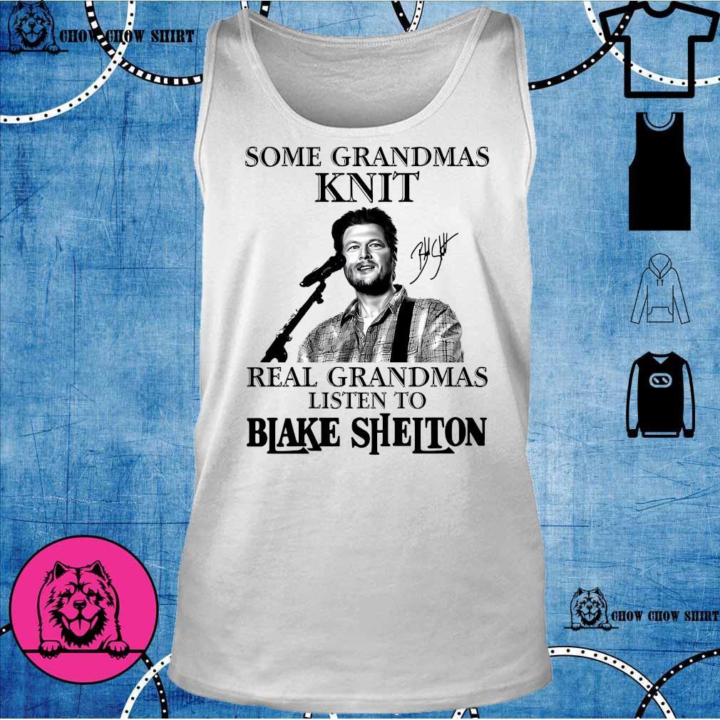 Some grandmas knit real grandmas listen to Blake Shelton s tank top
