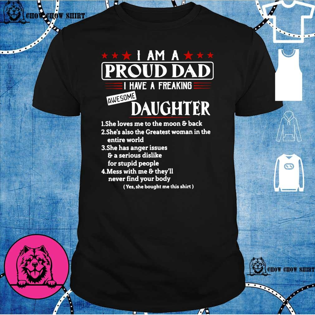 I am a proud dad i have a freaking awesome daughter shirt
