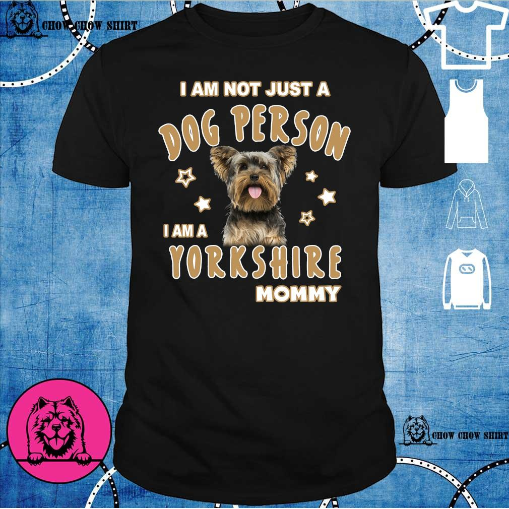I am not just a dog person i am a yorkshire mommy shirt