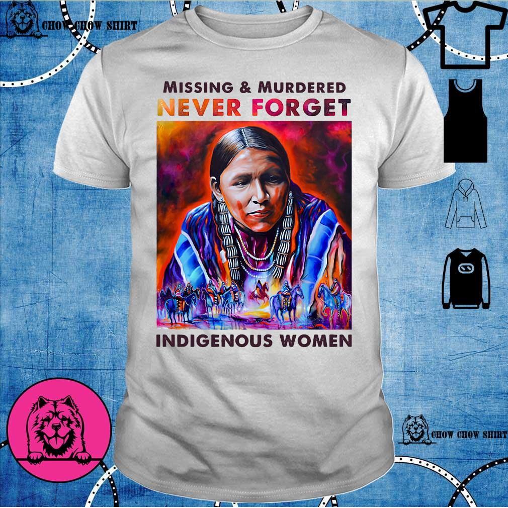Native Missing and murdered never forget Indigenous women shirt
