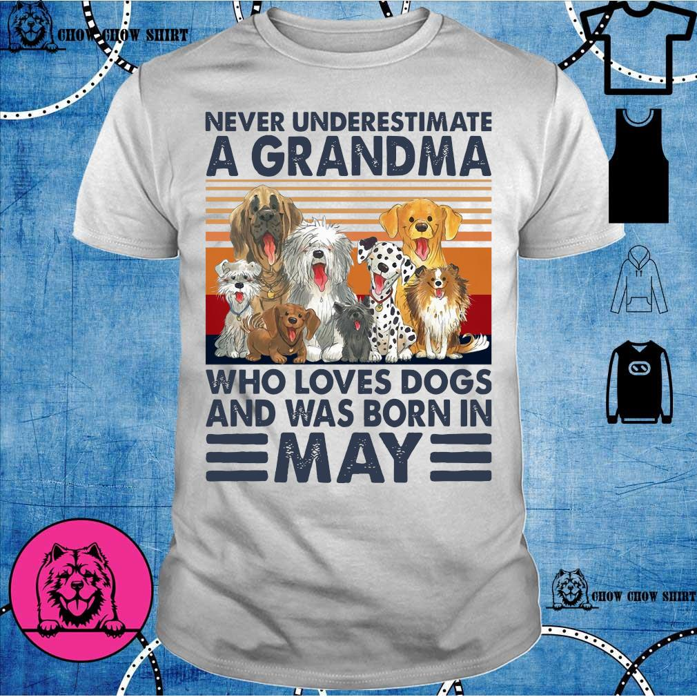 Never underestimate a grandma who loves dogs and was born in may vintage shirt