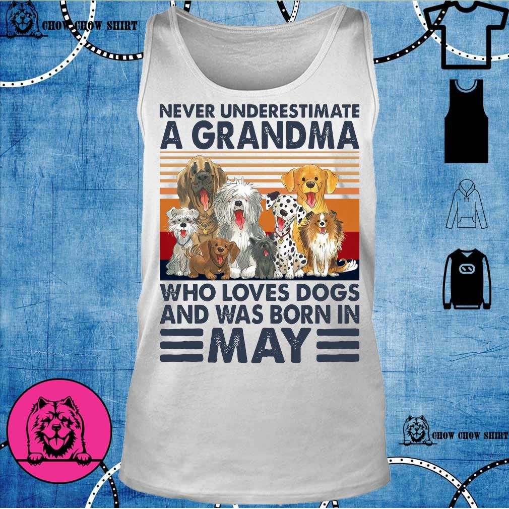 Never underestimate a grandma who loves dogs and was born in may vintage tank top
