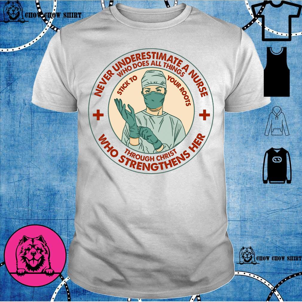 Never underestimate a nurse who does all things through christ who strengthens her shirt