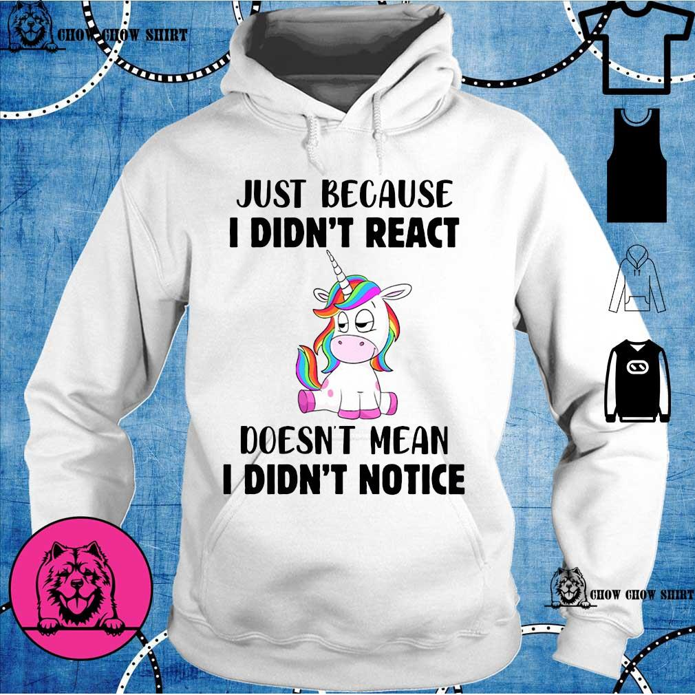 Unicorn just because I didn't react doesn't mean I didn't notice hoodie