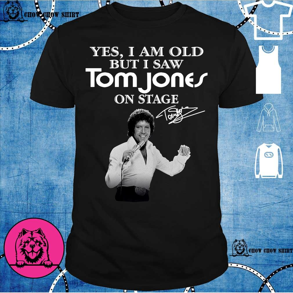 Yes i am old but i saw Tom Jones on stage shirt