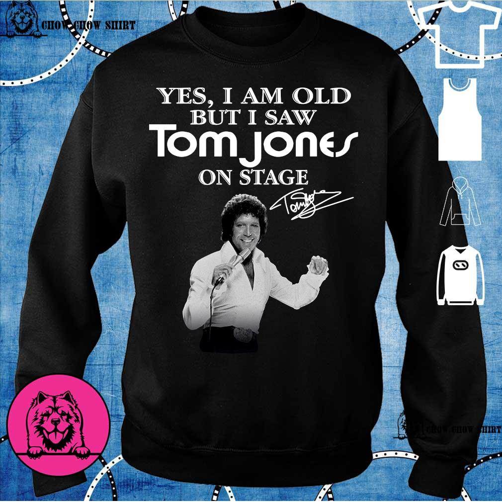 Yes i am old but i saw Tom Jones on stage sweater