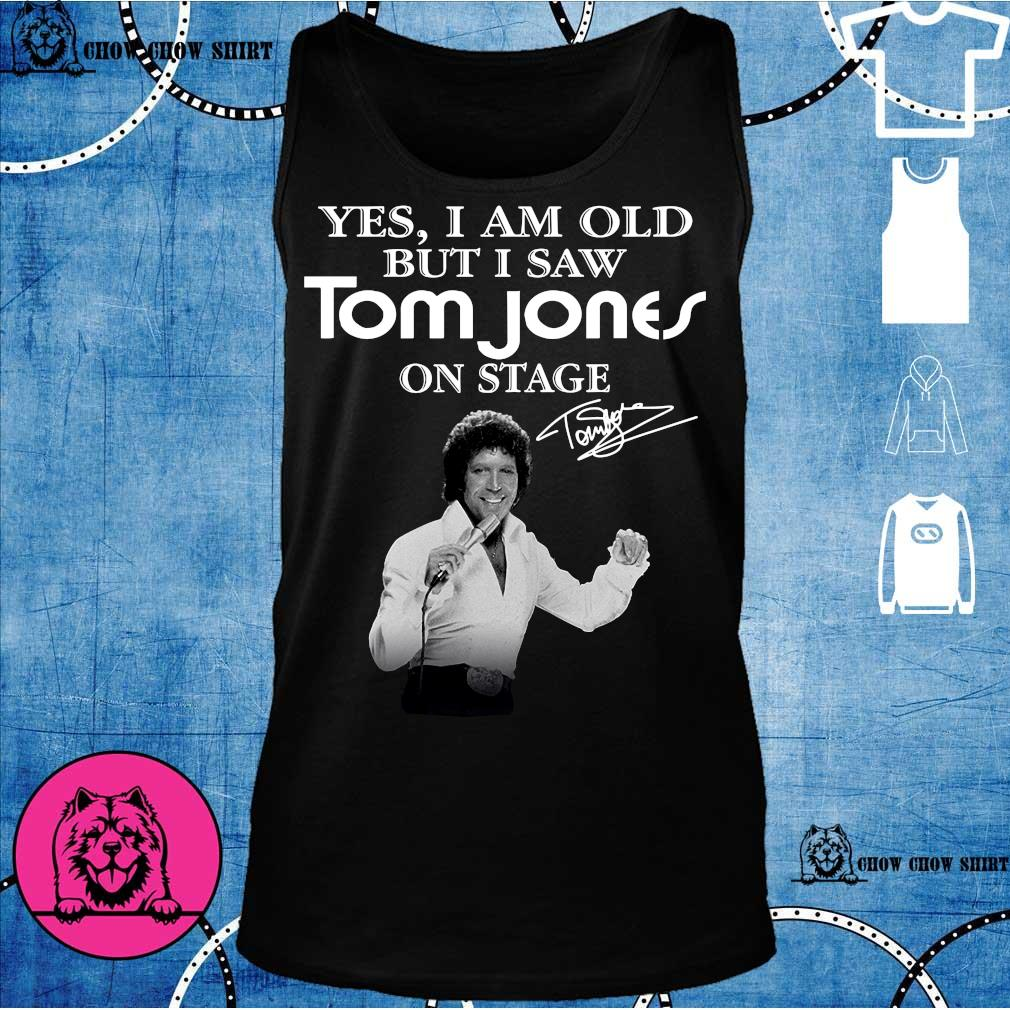 Yes i am old but i saw Tom Jones on stage tank top