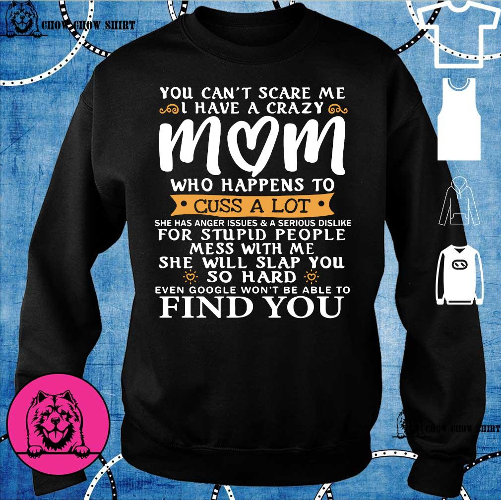 You can't scare me i have a crazy mom who happens to cuss a lot for stupid people mess with me she will slap you so hard find you sweater