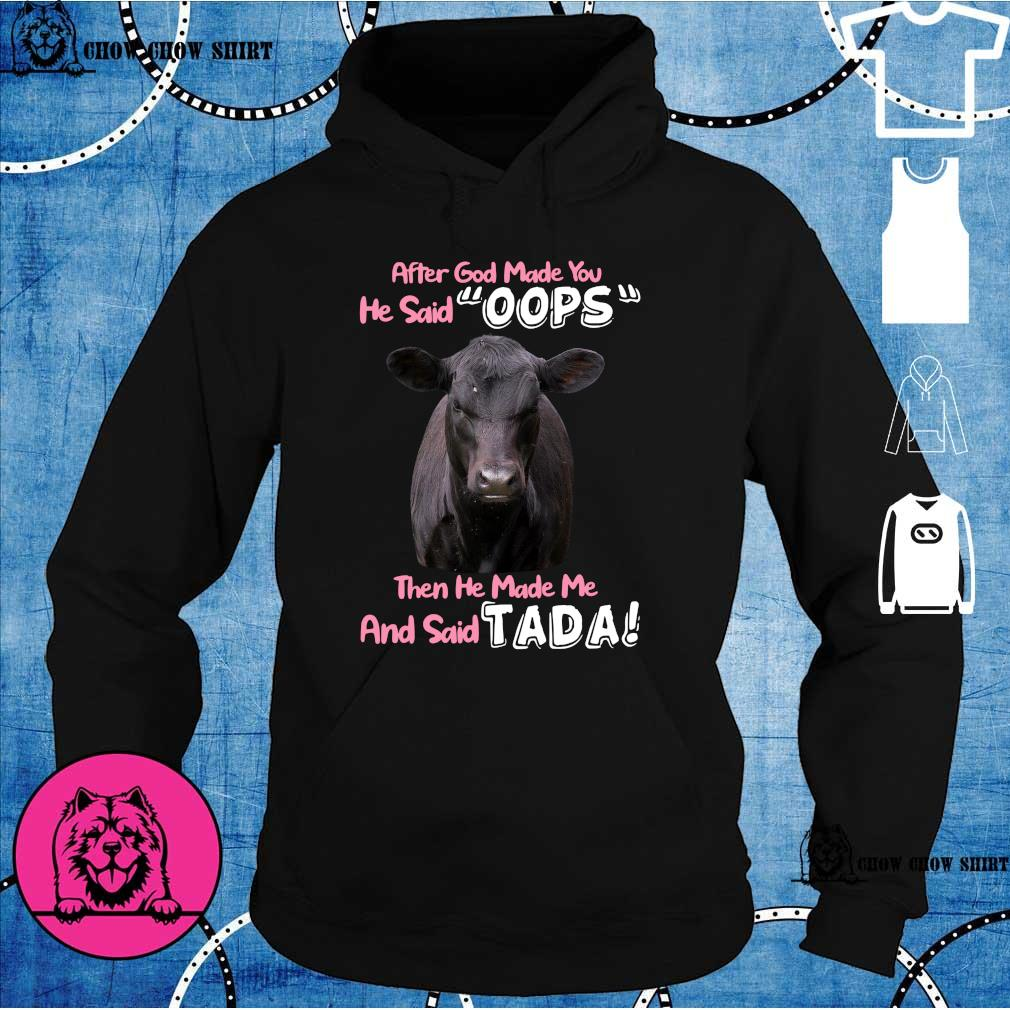 Cow after god made you he said oops then he made me and said tada hoodie
