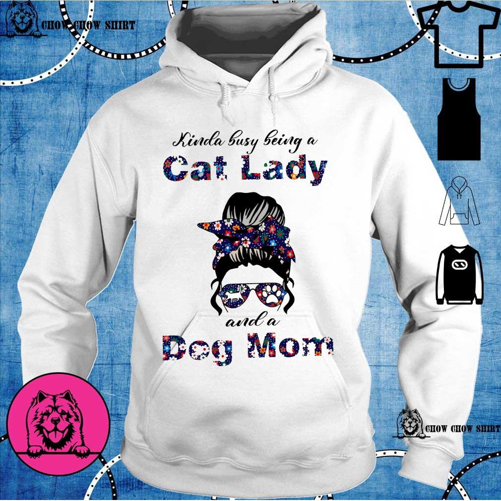 Kinda busy being a cat lady and a dog mom hoodie