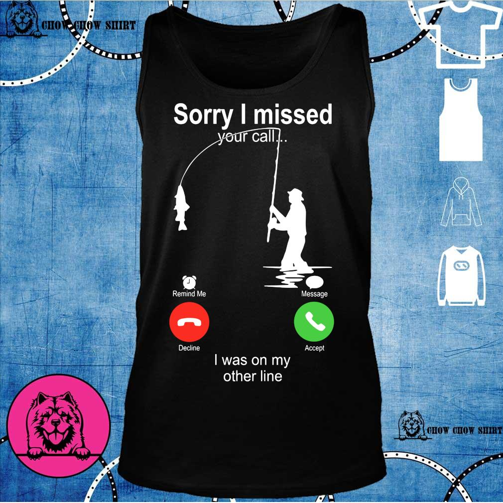 Sorry I missed Your call I was on my other line s tank top