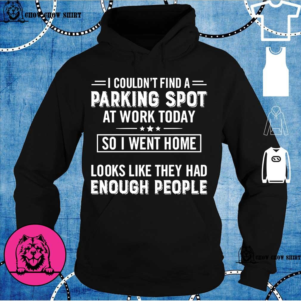 I couldn't find a parking spot at work today so i went home looks like they had enough people s hoodie