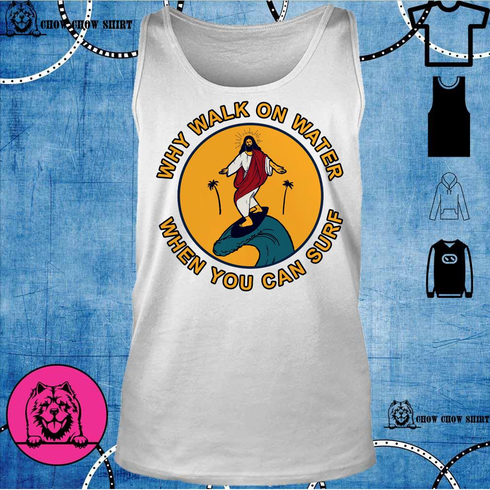 Jesus Why walk on water when you can surf s tank top
