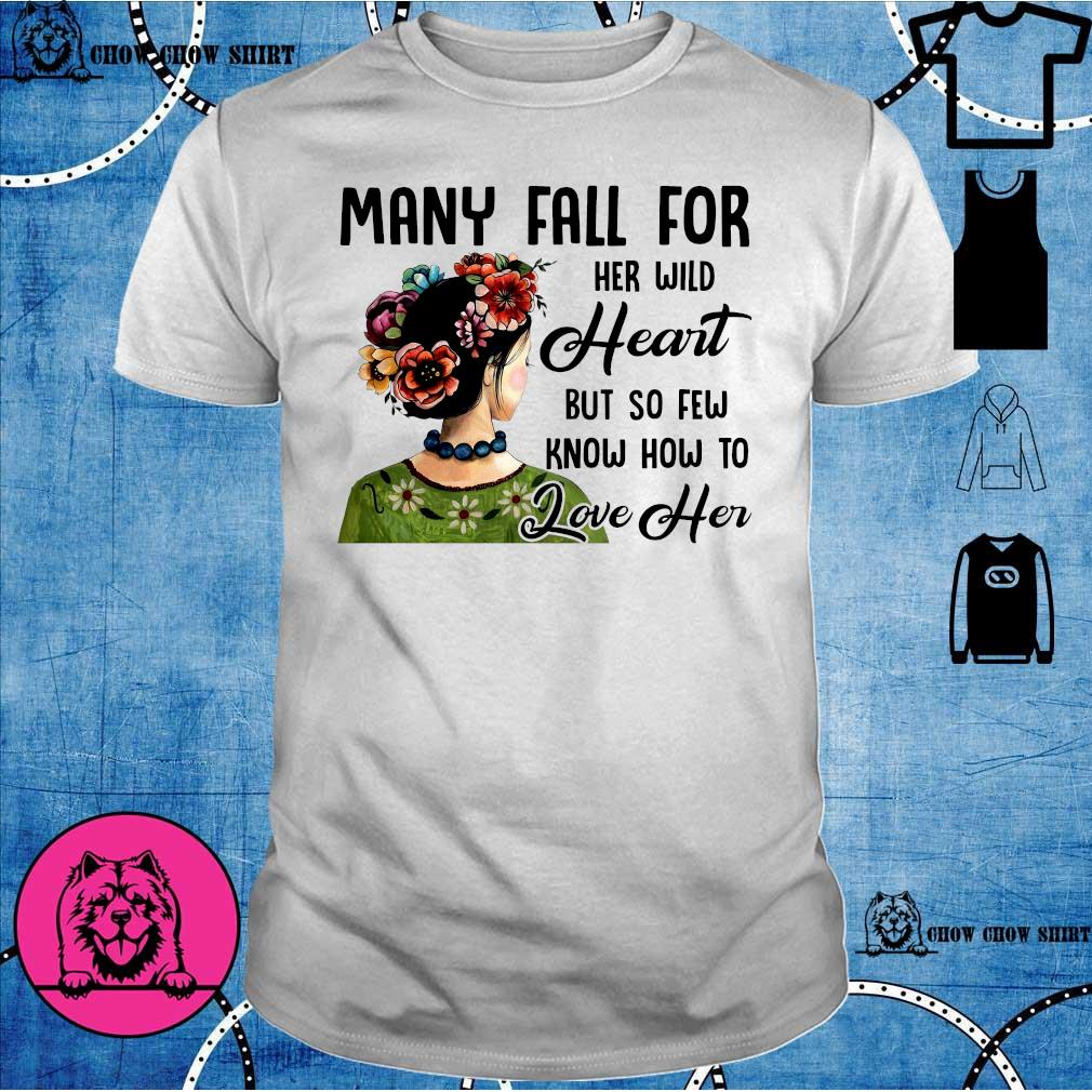 Many fall for her will heart but so few know how to love her shirt