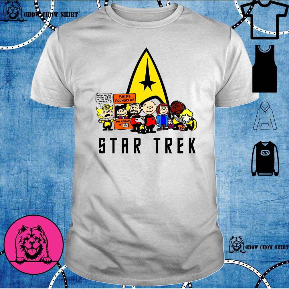 Star Trek What do you mean i die in the first season ship's counselor the empath is in star trek shirt