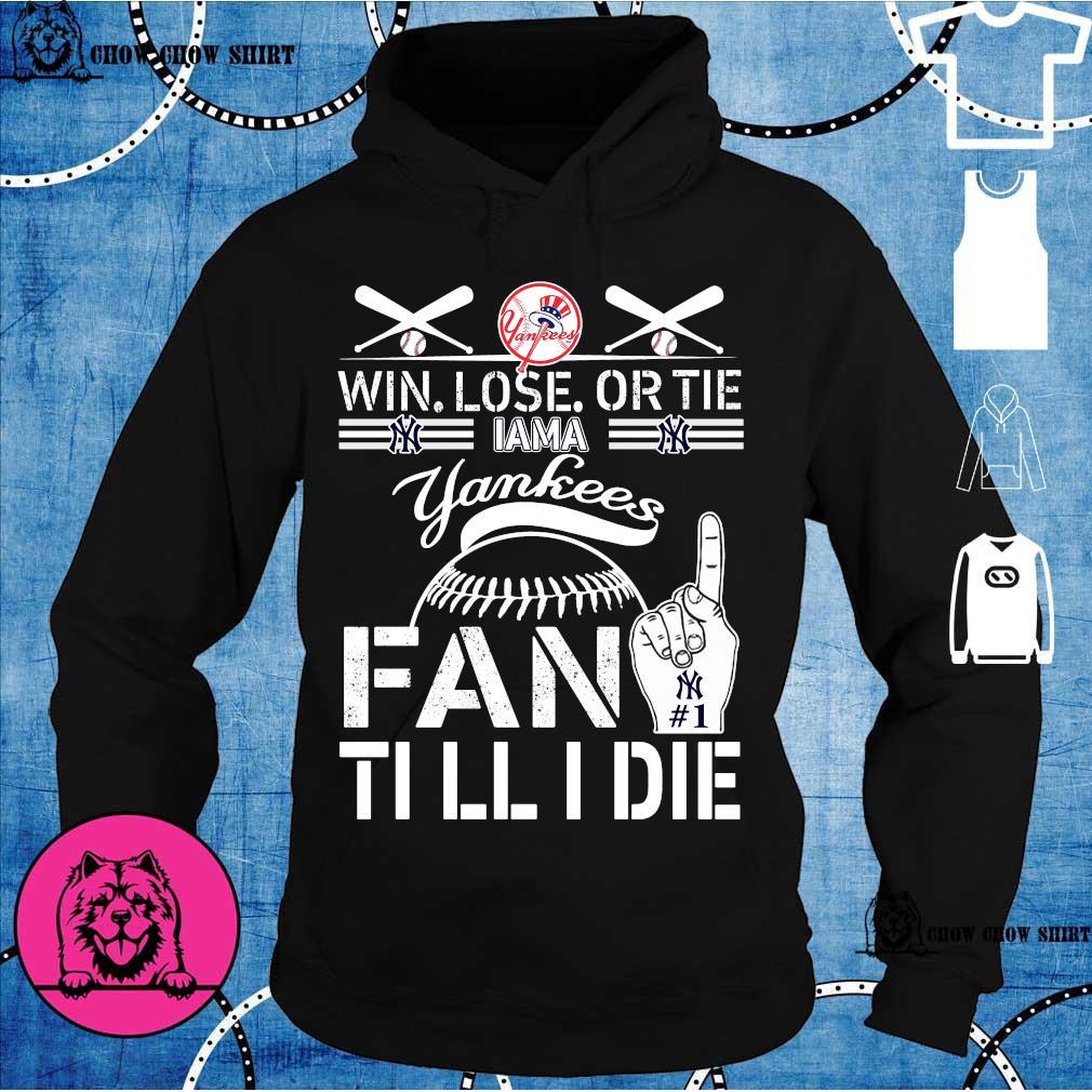 Win lose or tie I am a yankees fan till I die s hoodie