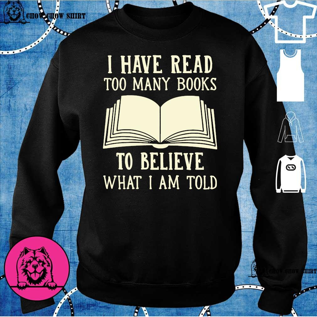 I have read too many books to believe what i am told s sweater