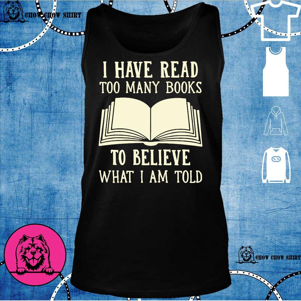 I have read too many books to believe what i am told s tank top