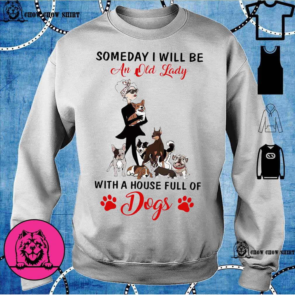 Someday i will be an old lady with a house full of dogs s sweater